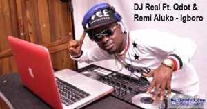 DJ Real - Igboro Ft. Qdot & Remi Aluko